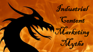 Four dangerous myths about industrial content marketing